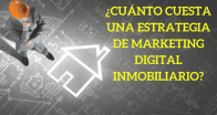 ¿Cuánto cuesta una estrategia de Marketing Digital Inmobiliario?